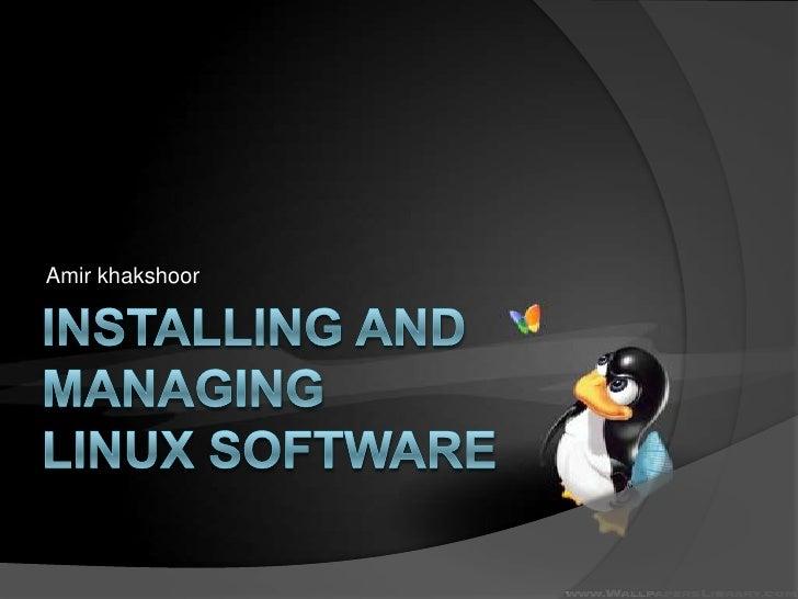 Installing and managing Linux software<br />Amir khakshoor<br />