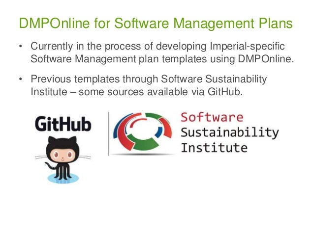 DMPOnline for Software Management Plans • Currently in the process of developing Imperial-specific Software Management pla...