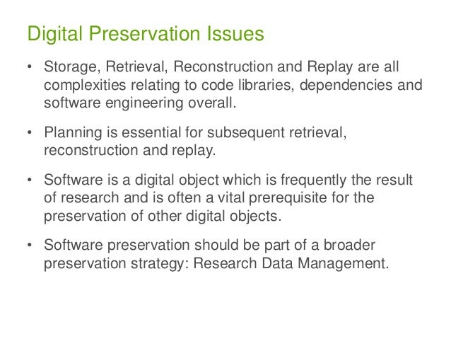 Digital Preservation Issues • Storage, Retrieval, Reconstruction and Replay are all complexities relating to code librarie...