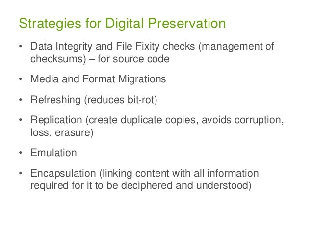 Strategies for Digital Preservation • Data Integrity and File Fixity checks (management of checksums) – for source code • ...