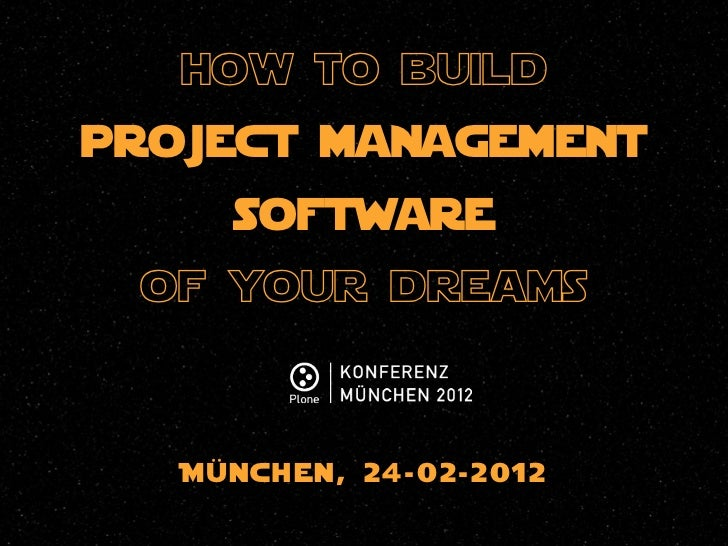 how to buildproject management      software of your dreams   Mün chen , 24-0 2-20 12