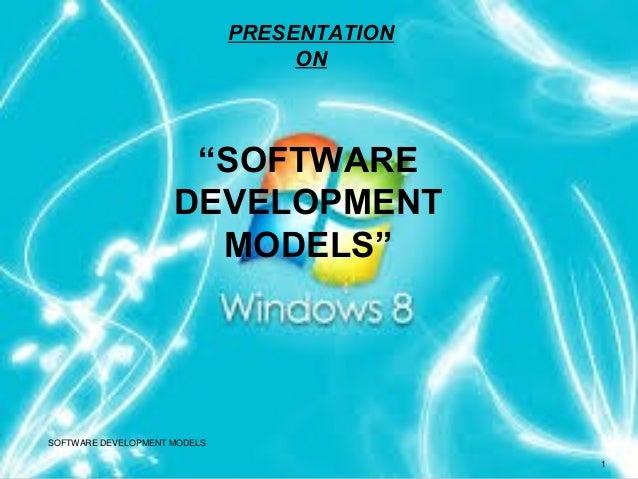 "SOFTWARE DEVELOPMENT MODELS 1 ""SOFTWARE DEVELOPMENT MODELS"" PRESENTATION ON"