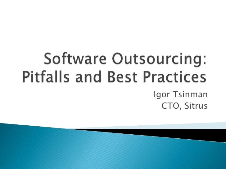 Software Outsourcing:Pitfalls and Best Practices<br />Igor Tsinman<br />CTO, Sitrus<br />