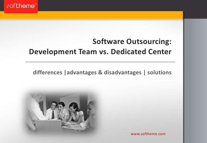 Software Outsourcing:Development Team vs. Dedicated Center<br />differences |advantages & disadvantages | solutions<br />w...