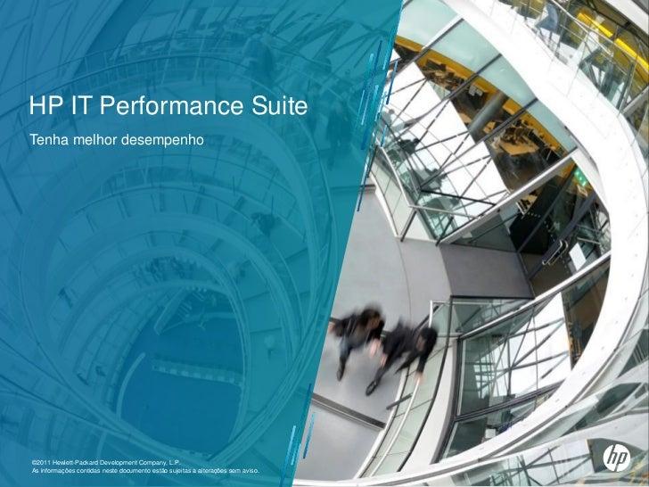 HP IT Performance SuiteTenha melhor desempenho©2011 Hewlett-Packard Development Company, L.P.As informações contidas neste...
