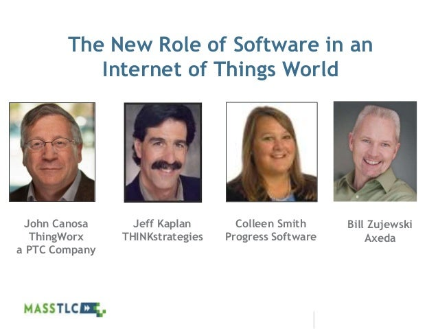 ©2012 MASSTLC ALL RIGHTS RESERVED. The New Role of Software in an Internet of Things World John Canosa ThingWorx a PTC Com...