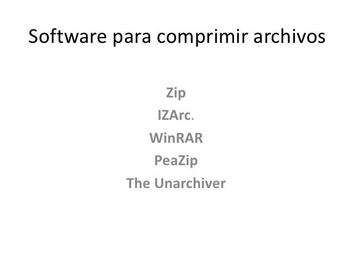 Software para comprimir archivos<br />Zip<br />IZArc.<br />WinRAR<br />PeaZip<br />The Unarchiver<br />