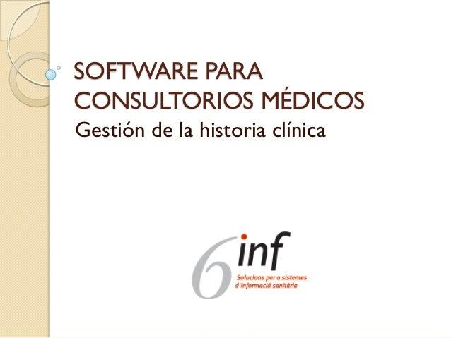 SOFTWARE PARA CONSULTORIOS MÉDICOS Gestión de la historia clínica