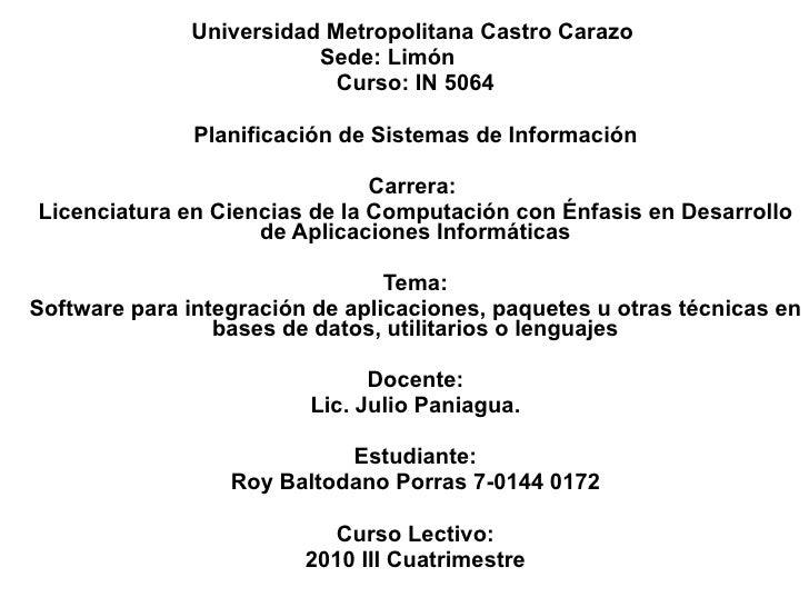 Universidad Metropolitana Castro Carazo  Sede: Limón  Curso: IN 5064 Planificación de Sistemas de Información Carrera:  Li...