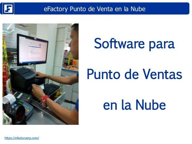 eFactory Punto de Venta en la Nube https://efactoryerp.com/ Software para Punto de Ventas en la Nube