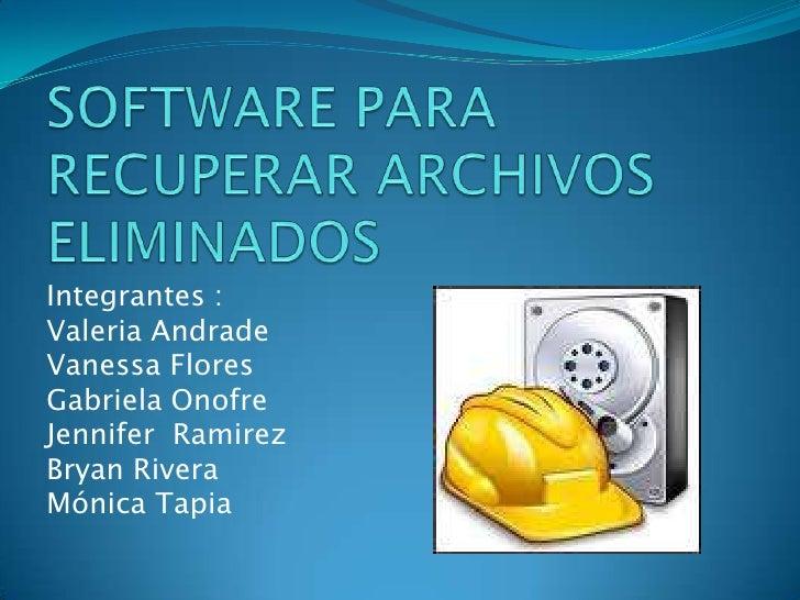 SOFTWARE PARA RECUPERAR ARCHIVOS ELIMINADOS <br />Integrantes :<br />Valeria Andrade <br />Vanessa Flores<br />Gabriela On...