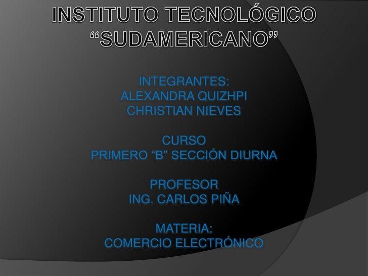 "INSTITUTO TECNOLÓGICO""SUDAMERICANO""<br />INTEGRANTES:<br />ALEXANDRA QUIZHPI<br />CHRISTIAN NIEVES<br />CURSO<br />PRIMERO..."