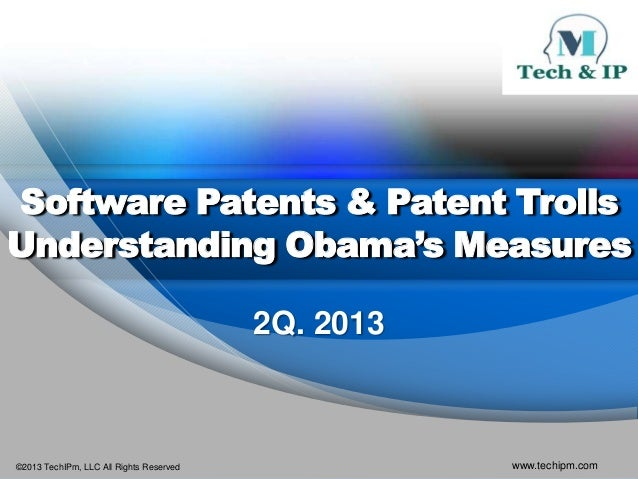 ©2013 TechIPm, LLC All Rights Reserved www.techipm.comSoftware Patents & Patent TrollsUnderstanding Obama's Measures2Q. 2013