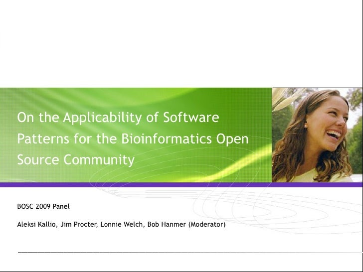 On the Applicability of Software Patterns for the Bioinformatics Open Source Community BOSC 2009 Panel Aleksi Kallio, Jim ...