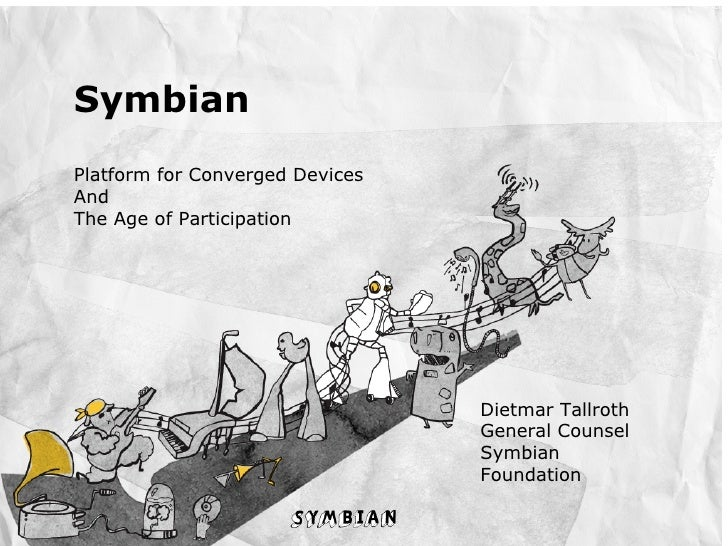 Symbian Platform for Converged Devices And The Age of Participation                                      Dietmar Tallroth ...