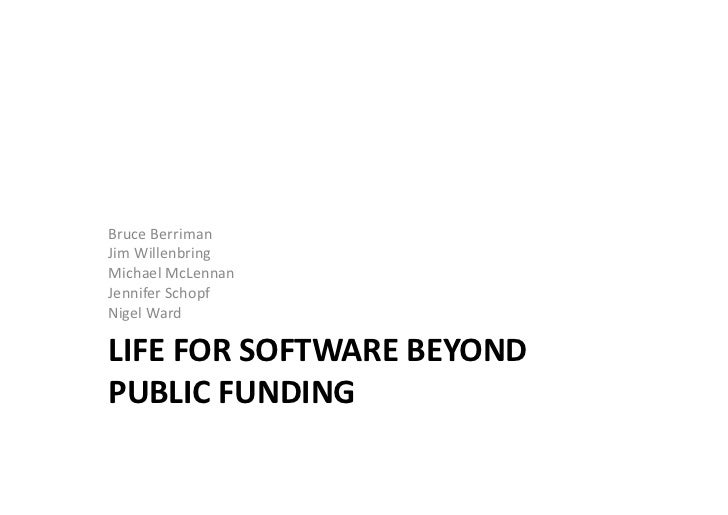 Bruce	  Berriman	  Jim	  Willenbring	  Michael	  McLennan	  Jennifer	  Schopf	  Nigel	  Ward	  LIFE	  FOR	  SOFTWARE	  BEY...