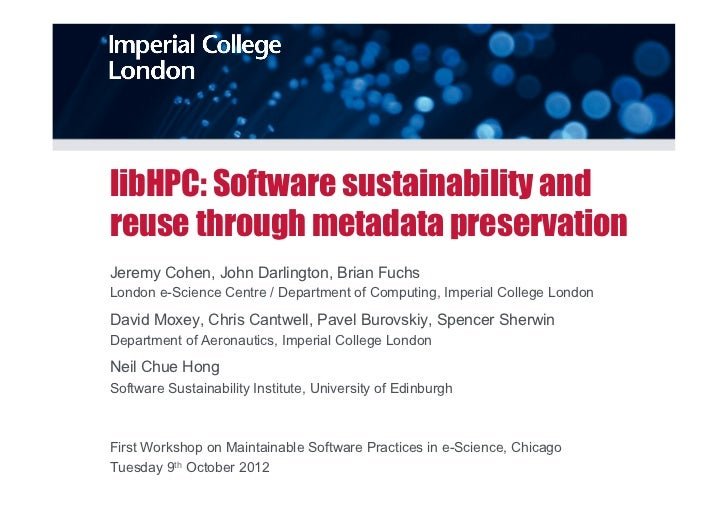 libHPC: Software sustainability andreuse through metadata preservationJeremy Cohen, John Darlington, Brian FuchsLondon e-S...
