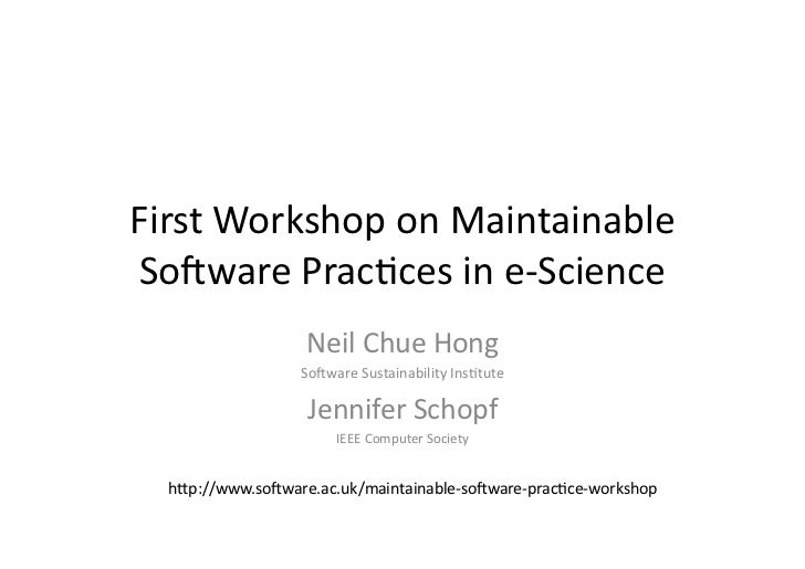 First Workshop on Maintainable So3ware Prac7ces in e-‐Science                        Neil Chue Hong ...