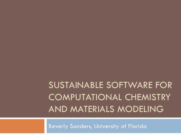 SUSTAINABLE SOFTWARE FORCOMPUTATIONAL CHEMISTRYAND MATERIALS MODELINGBeverly Sanders, University of Florida