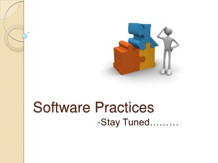 Software Practices         -Stay Tuned………