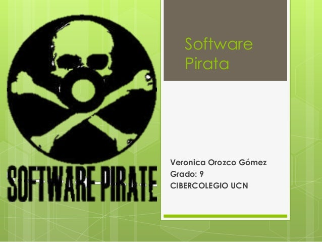 Software Pirata Veronica Orozco Gómez Grado: 9 CIBERCOLEGIO UCN