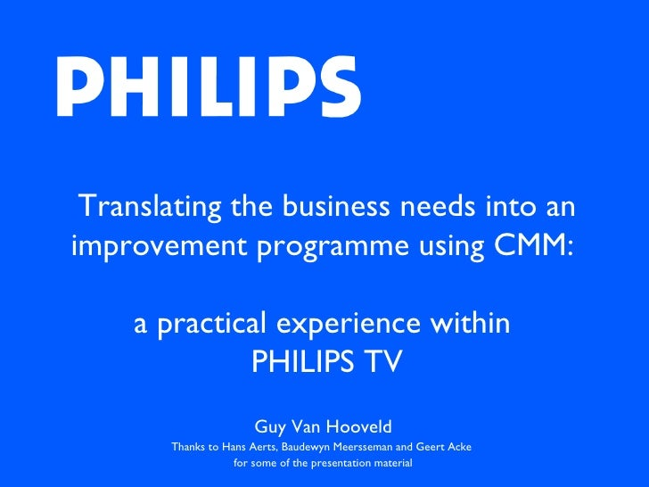 Translating the business needs into an improvement programme using CMM:  a practical experience within  PHILIPS TV Guy Van...