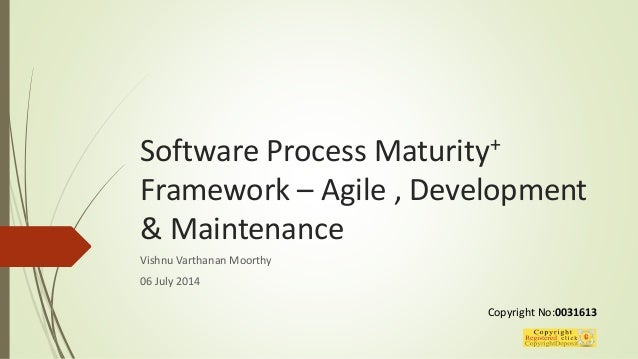 Software Process Maturity+ Framework – Agile , Development & Maintenance Vishnu Varthanan Moorthy 06 July 2014 Copyright N...
