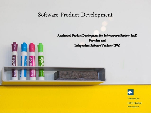 Software Product Development www.qat.com Presented by : QAT Global Accelerated Product Development for Software-as-a-Servi...