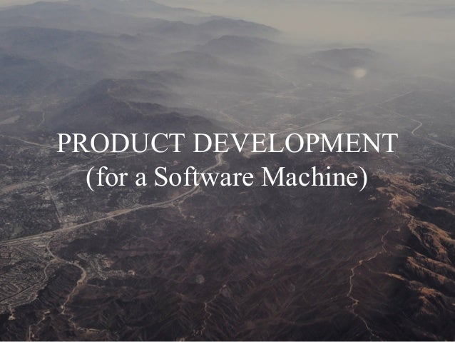 PRODUCT DEVELOPMENT (for a Software Machine)