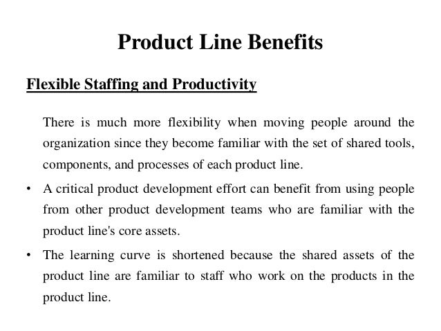 Product Line Benefits Flexible Staffing and Productivity There is much more flexibility when moving people around the orga...