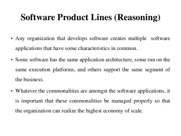 Software Product Lines (Reasoning) • Any organization that develops software creates multiple software applications that h...