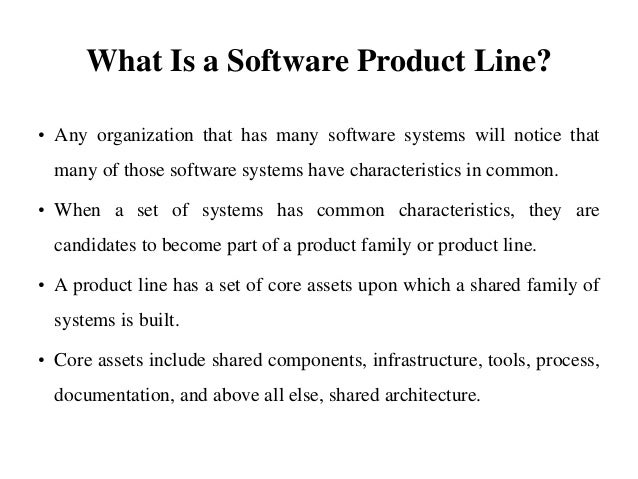 What Is a Software Product Line? • Any organization that has many software systems will notice that many of those software...