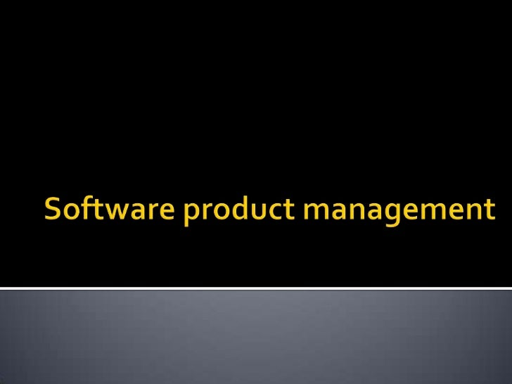    DefinitionSoftware product management is the process ofmanaging software that is built and implemented asa product, ta...