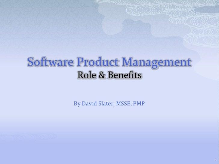 Software Product ManagementRole & Benefits<br />By David Slater, MSSE, PMP<br />1<br />