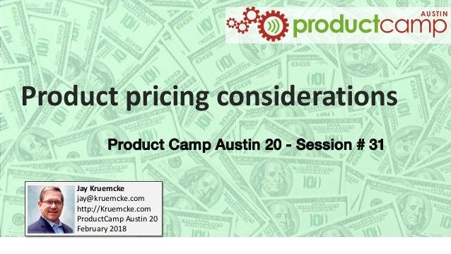 Product pricing considerations Jay Kruemcke jay@kruemcke.com http://Kruemcke.com ProductCamp Austin 20 February 2018 produ...