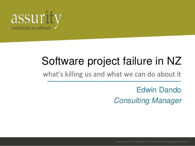 Commercial in Confidence | Assurity Consulting Limited 2013Software project failure in NZwhat's killing us and what we can...
