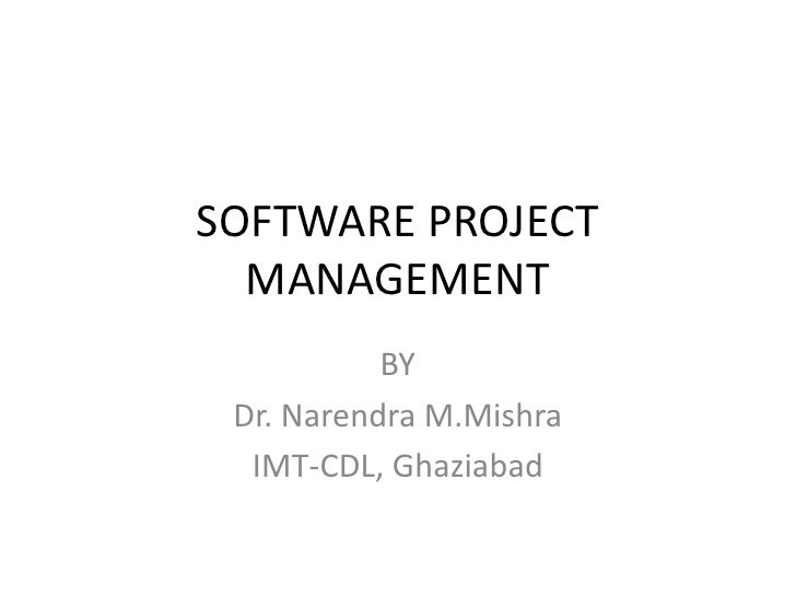 SOFTWARE PROJECT  MANAGEMENT           BY Dr. Narendra M.Mishra  IMT-CDL, Ghaziabad