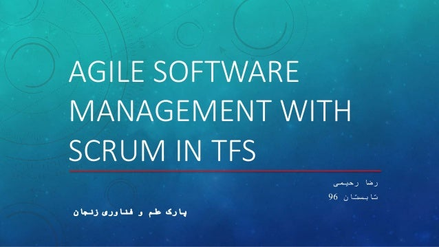 AGILE SOFTWARE MANAGEMENT WITH SCRUM IN TFS ‫رحیمی‬ ‫رضا‬ ‫تابستان‬96 ‫زنجان‬ ‫فناوری‬ ‫و‬ ‫علم‬ ‫پارک‬