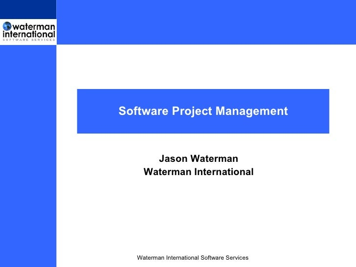 Software Project Management              Jason Waterman Waterman International Software Services            Waterman Inter...