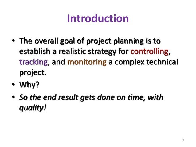 Introduction • The overall goal of project planning is to establish a realistic strategy for controlling, tracking, and mo...