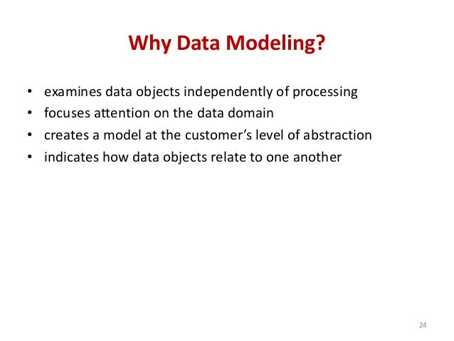 Why Data Modeling? • examines data objects independently of processing • focuses attention on the data domain • creates a ...