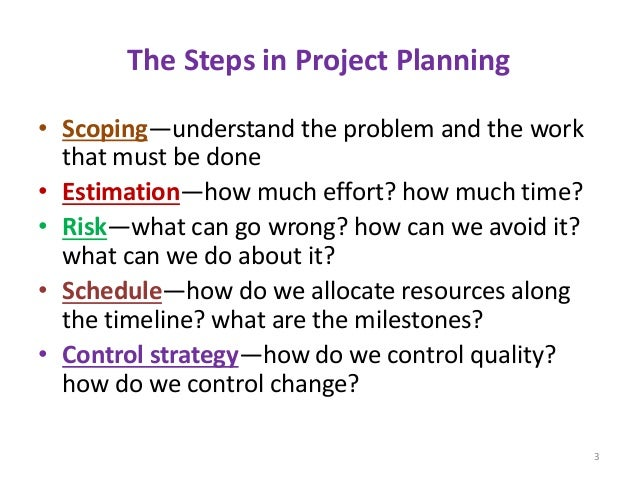 The Steps in Project Planning • Scoping—understand the problem and the work that must be done • Estimation—how much effort...
