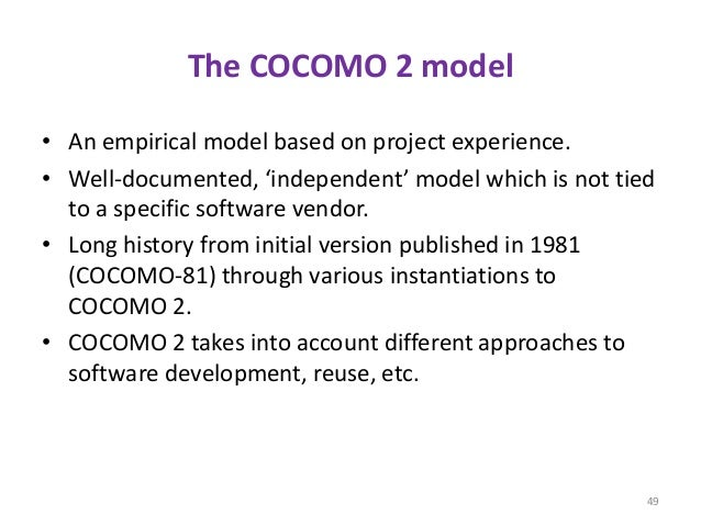 The COCOMO 2 model • An empirical model based on project experience. • Well-documented, 'independent' model which is not t...