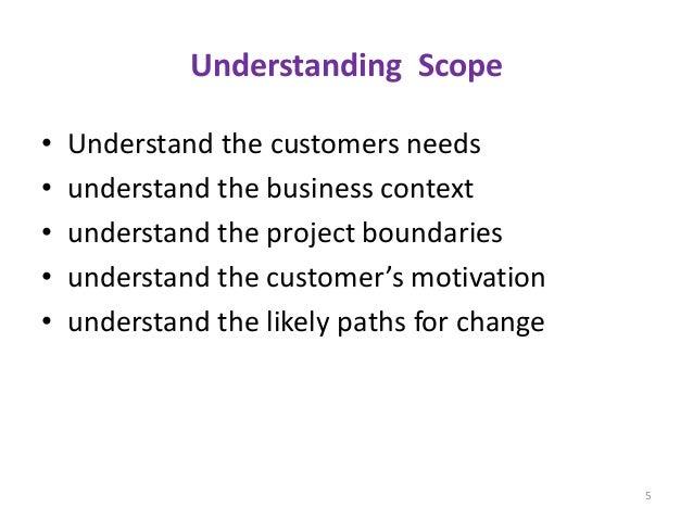 Understanding Scope • Understand the customers needs • understand the business context • understand the project boundaries...