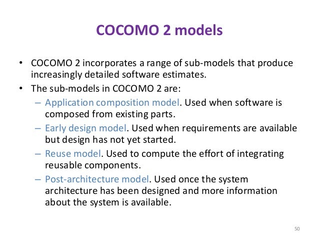 COCOMO 2 models • COCOMO 2 incorporates a range of sub-models that produce increasingly detailed software estimates. • The...