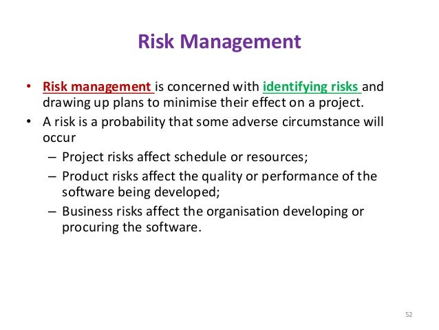 Risk Management • Risk management is concerned with identifying risks and drawing up plans to minimise their effect on a p...