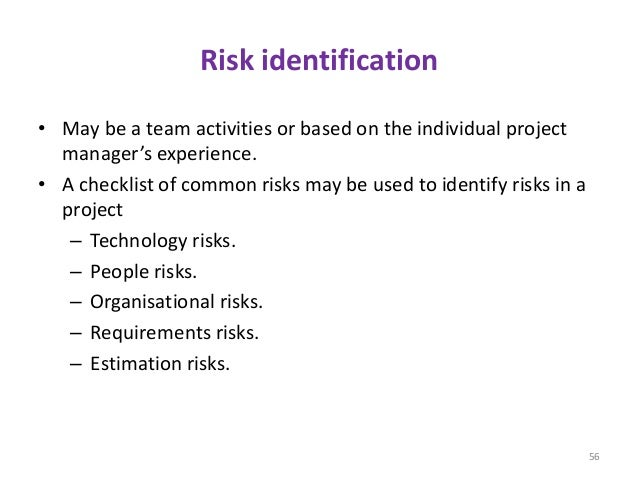 Risk identification • May be a team activities or based on the individual project manager's experience. • A checklist of c...