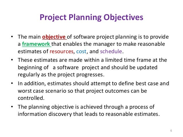 Project Planning Objectives • The main objective of software project planning is to provide a framework that enables the m...