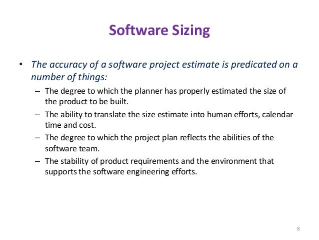 Software Sizing • The accuracy of a software project estimate is predicated on a number of things: – The degree to which t...