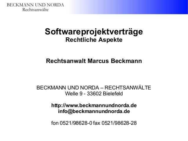 Softwareprojektverträge Rechtliche Aspekte Rechtsanwalt Marcus Beckmann  BECKMANN UND NORDA – RECHTSANWÄLTE Welle 9 - 3360...
